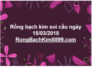 Rồng bạch kim soi cầu ngày 15/03/2018