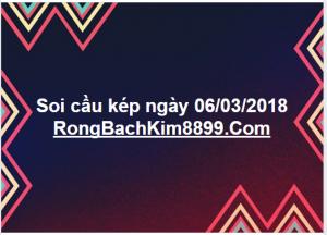 Soi cầu kép ngày 06/03/2018